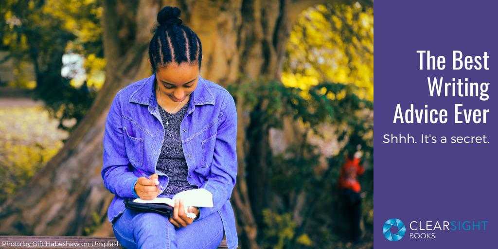 Image of young woman sitting outside writing in her notebook. Heading: the Best Writing Advice Ever. Shhh. It's a secret.